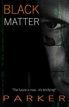 Black Matter: A Techno-thriller (The Black Series Book 1) by [Parker, GD]