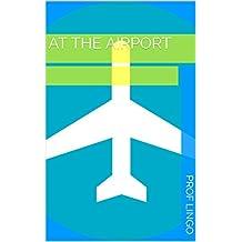 At the Airport 空港で: フラッシュカードで英語を学ぶ (English Edition)