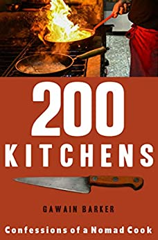 200 Kitchens: Confessions of a Nomad cook by [Barker, Gawain]