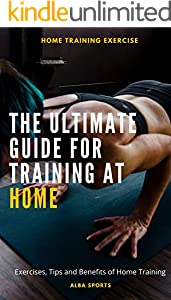 THE ULTIMATE GUIDE FOR TRAINING AT HOME: Exercises, Tips and Benefits of Home Training (English Edition)
