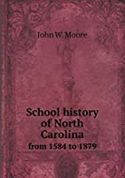 School History of North Carolina from 1584 to 1879