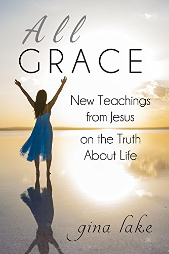 All Grace: New Teachings from Jesus on the Truth About Life (English Edition)の詳細を見る