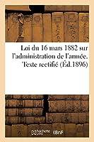 Loi Du 16 Mars 1882 Sur l'Administration de l'Armée. Texte Rectifié