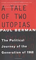 A Tale of Two Utopias: The Political Journey of the Generation of 1968 by Paul Berman(1997-10-17)