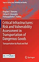 Critical Infrastructures: Risk and Vulnerability Assessment in Transportation of Dangerous Goods: Transportation by Road and Rail (Topics in Safety, Risk, Reliability and Quality)