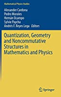 Quantization, Geometry and Noncommutative Structures in Mathematics and Physics (Mathematical Physics Studies)