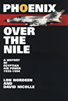 Phoenix over the Nile: A History of Egyptian Air Power 1932-1994 (Smithsonian History of Aviation & Spaceflight S.)
