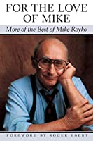 For the Love of Mike: More of the Best of Mike Royko (Illinois)