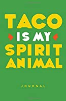 Taco Is My Spirit Animal Journal