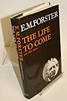 """""""The Life to Come and Other Stories (Abinger Edition of E.M. Forster S.)"""