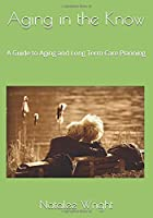 Aging in the Know: A Guide to Aging and Long Term Care Planning