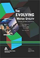 The Evolving Water Utility: Pathways to Higher Performance