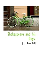 Shakespeare and his Days.