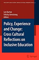Policy, Experience and Change: Cross-Cultural Reflections on Inclusive Education (Inclusive Education: Cross Cultural Perspectives)