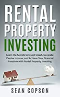 Rental Property Investing: Learn the Secrets to Invest Smart, Generate Passive Income, and Achieve Your Financial Freedom with Rental Property Investing