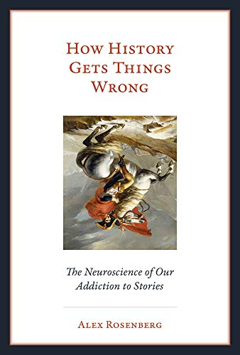 Download How History Gets Things Wrong: The Neuroscience of Our Addiction to Stories (The MIT Press) 0262038579