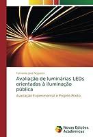 Avalia??o de lumin?rias LEDs orientadas ? ilumina??o p?blica: Avalia??o Experimental e Projeto Piloto. (Portuguese Edition) [並行輸入品]