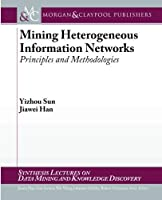 Mining Heterogeneous Information Networks: Principles and Methodologies (Synthesis Lectures on Data Mining and Knowledge Discovery)