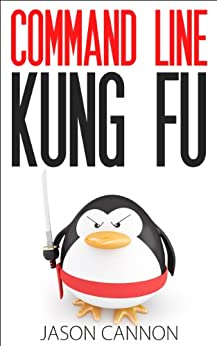 Command Line Kung Fu: Bash Scripting Tricks, Linux Shell Programming Tips, and Bash One-liners by [Cannon, Jason]