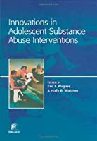 Innovations in Adolescent Substance Abuse Interventions