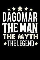 Notizbuch: Dagomar The Man The Myth The Legend (120 gepunktete Seiten als u.a. Tagebuch, Reisetagebuch oder Projektplaner fuer Vater, Ehemann, Freund, Kumpel, Bruder, Onkel und mehr)