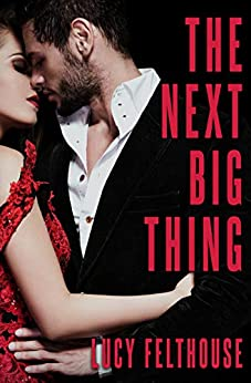 The Next Big Thing: A Steamy Short Story by [Felthouse, Lucy]