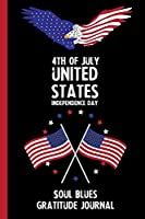 4th Of July United States Independence Day Soul Blues Gratitude Journal: With Prompts, Motivational & Inspirational Quotes: Promotes Positive Thinking & Healthy Habits