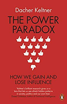 The Power Paradox: How We Gain and Lose Influence by [Keltner, Dacher]