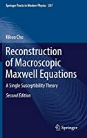 Reconstruction of Macroscopic Maxwell Equations: A Single Susceptibility Theory (Springer Tracts in Modern Physics)