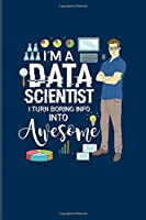 I'm A Data Scientist I Turn Boring Info Into Awesome: Funny Profession Quote 2020 Planner | Weekly & Monthly Pocket Calendar | 6x9 Softcover Organizer | For Analytics Manager Fans