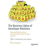 The Business Value of Developer Relations: How and Why Technical Communities Are Key To Your Success