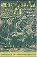 America, the Vietnam War, and the World: Comparative and International Perspectives (Publications of the German Historical Institute)