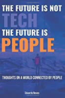 The Future Is People: Thougths on a world connected by people