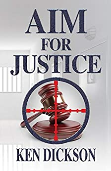 Aim for Justice by [Dickson, Ken]