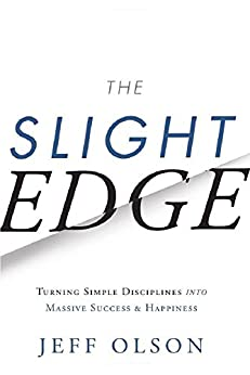 [Olson, Jeff, David Mann, John]のThe Slight Edge: Turning Simple Disciplines into Massive Success and Happiness (English Edition)