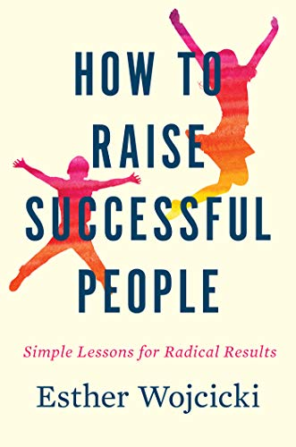 Download How to Raise Successful People: Simple Lessons for Radical Results 1328974863