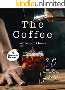 The Coffee Table Cookbook: 30 Recipes for the Coffee Lover (English Edition)