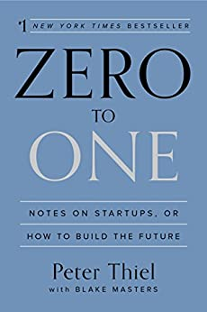 Zero to One: Notes on Startups, or How to Build the Future by [Thiel, Peter, Masters, Blake]