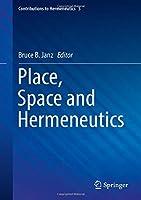Place, Space and Hermeneutics (Contributions to Hermeneutics)