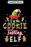 Composition Notebook: I am The Cookie Tasting ELF Christmas  Journal/Notebook Blank Lined Ruled 6x9 100 Pages