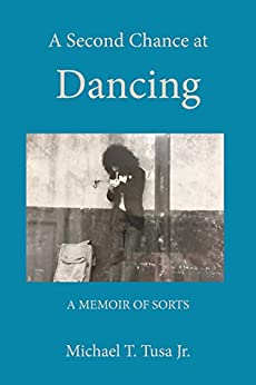 A Second Chance at Dancing: A Memoir of Sorts by [Tusa Jr., Michael T.]