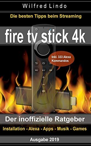Fire TV Stick 4K ? der inoffizielle Ratgeber: Die besten Tricks beim Streaming: Installation, Alexa, Apps, Musik, Games. Inkl. 3
