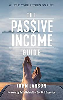 The Passive Income Guide: What is your return on life? by [Larson, John]
