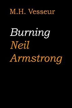 Burning Neil Armstrong by [Vesseur, M.H.]