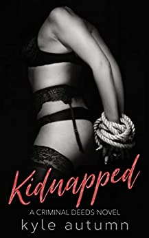 Kidnapped: A Criminal Deeds Novel by [Autumn, Kyle]