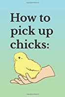 How To Pick Up Chicks: 2 Year Undated Weekly Planner For Those Who Raise Chickens