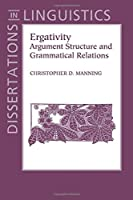 Ergativity: Argument Structure and Grammatical Relations (Dissertations in Linguistics)