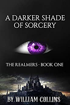 A Darker Shade of Sorcery (The Realmers Book 1) by [Collins, William]