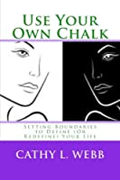 Use Your Own Chalk: Setting Boundaries to Define or Redefine Your Life