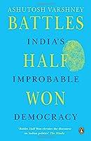 Battles Half Won: India's Improbable Democracy